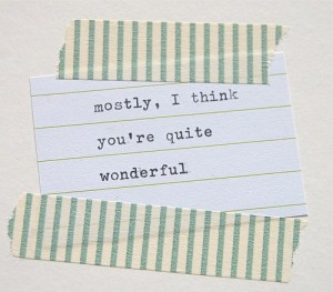 Mostly I think you are wonderful
